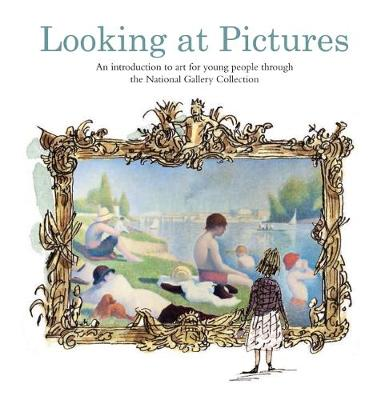 Looking at Pictures An Introduction to Art for Young People Through the National Gallery Collection by Joy Richardson