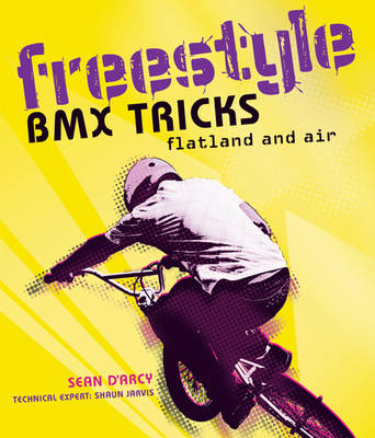 Freestyle BMX Tricks Flatland and Air by Sean D'Arcy