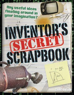 Inventors' Secret Scrapbook Age 10-11, Above Average Readers by Chris Oxlade
