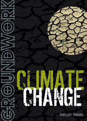 Groundwork Climate Change by Shelley Tanaka