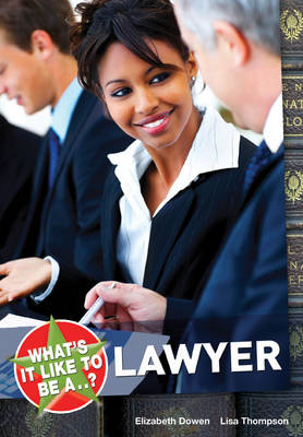 What's it Like to be a...? Lawyer by Elizabeth Dowen, Lisa Thompson