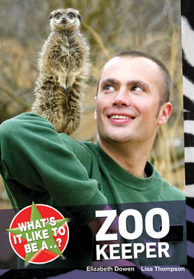 What's it Like to be a...? Zoo Keeper by Elizabeth Dowen, Lisa Thompson