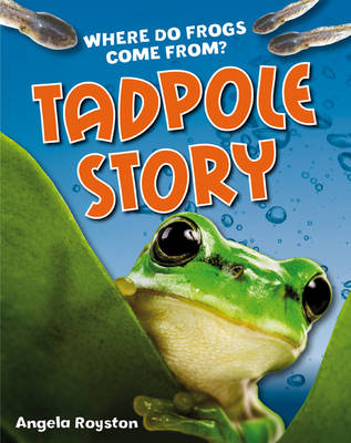 Tadpole Story Age 6-7, Above Average Readers by Angela Royston