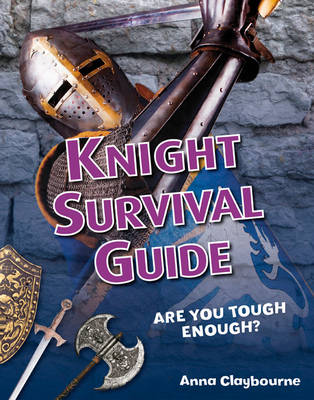 Knight Survival Guide Age 6-7, above average readers by Anna Claybourne