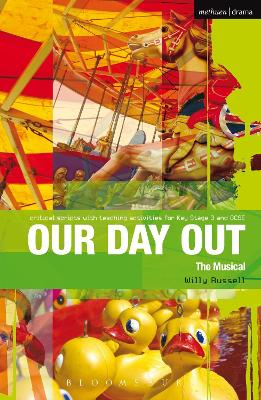 Our Day Out Improving Standards in English through Drama at Key Stage 3 and GCSE by Willy (Playwright, UK) Russell