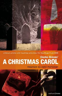 Charles Dickens' A Christmas Carol Improving Standards in English through Drama at Key Stage 3 and GCSE by Charles Dickens, Sir John Mortimer