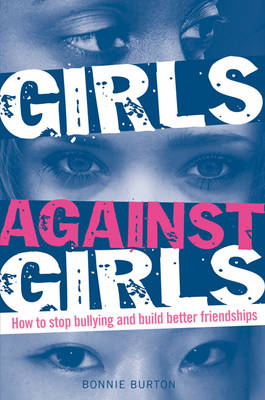 Girls Against Girls How to stop bullying and build better friendships by Bonnie Burton