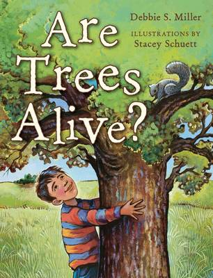 Are Trees Alive? by Debbie S. Miller