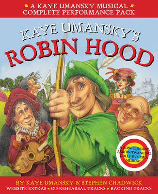 Kaye Umansky's Robin Hood A Bow-Slinging, Arrow-Twanging, Bulls-Eye of a Musical by Kaye Umansky