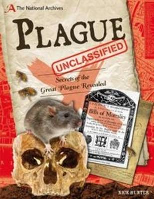 The National Archives: Plague Unclassified Secrets of the Great Plague Revealed by Nick Hunter