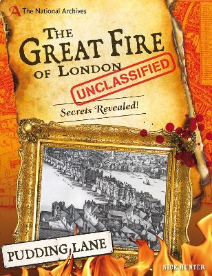 The National Archives: The Great Fire of London Unclassified Secrets Revealed! by Nick (Children's and Educational Publishing Consultant) Hunter