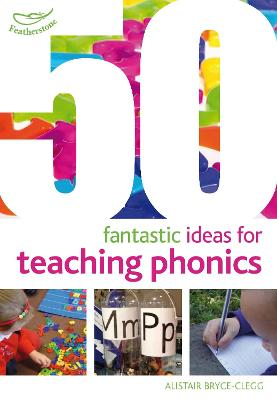 50 Fantastic ideas for teaching phonics by Alistair Bryce-Clegg