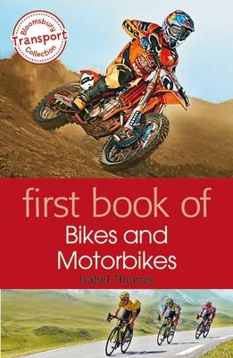 First Book of Bikes and Motorbikes by Isabel Thomas