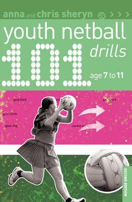 101 Youth Netball Drills Age 7-11 by Anna Sheryn, Chris Sheryn