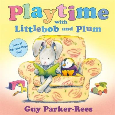 Littlebob and Plum: Playtime with Littlebob and Plum by Guy Parker-Rees