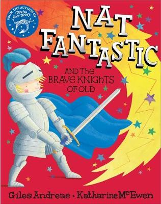 Nat Fantastic and the Brave Knights of Old by Giles Andreae
