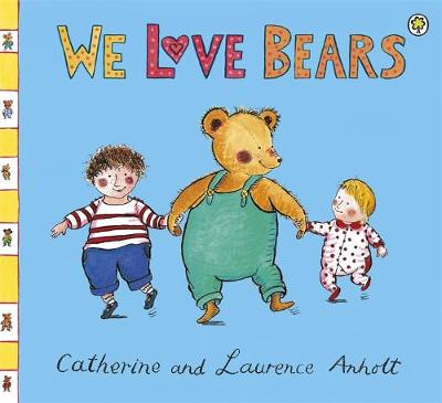 Anholt Family Favourites: We Love Bears by Laurence Anholt