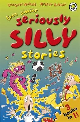 Even Sillier Seriously Silly Stories! by Laurence Anholt