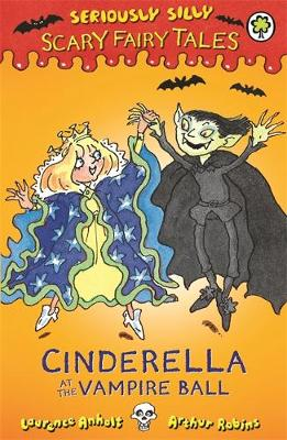 Seriously Silly: Scary Fairy Tales: Cinderella at the Vampire Ball by Laurence Anholt