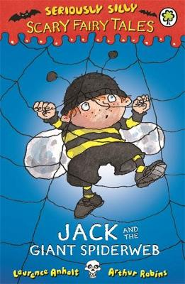 Seriously Silly: Scary Fairy Tales: Jack and the Giant Spiderweb by Laurence Anholt