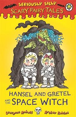 Seriously Silly: Scary Fairy Tales: Hansel and Gretel and the Space Witch by Laurence Anholt