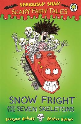 Seriously Silly: Scary Fairy Tales: Snow Fright and the Seven Skeletons by Laurence Anholt