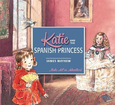 Katie: Katie and the Spanish Princess by James Mayhew