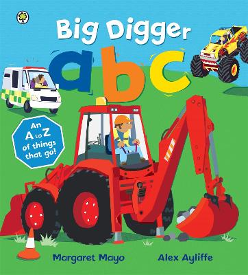 Big Digger ABC An Awesome A to Z of Vehicle Verse by Margaret Mayo