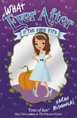 Whatever After: If the Shoe Fits Book 2 by Sarah Mlynowski
