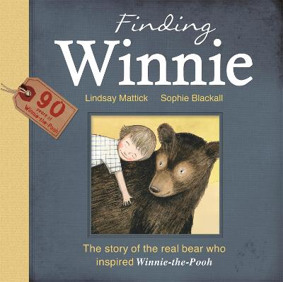 Finding Winnie: The Story of the Real Bear Who Inspired Winnie-the-Pooh by Lindsay Mattick
