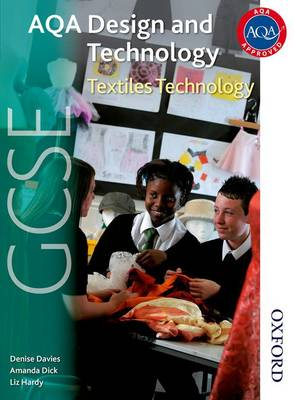 AQA GCSE Design and Technology: Textiles Technology by Amanda Dick, Liz Hardy, Denise Davies