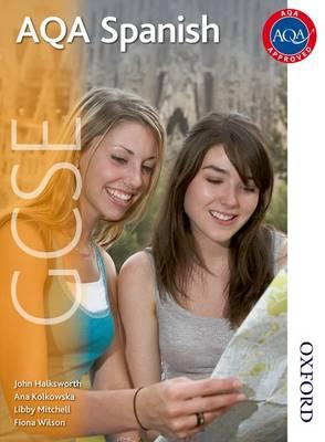 AQA GCSE Spanish by John Halksworth, Ana Kolkowska, Libby Mitchell, Fiona Wilson