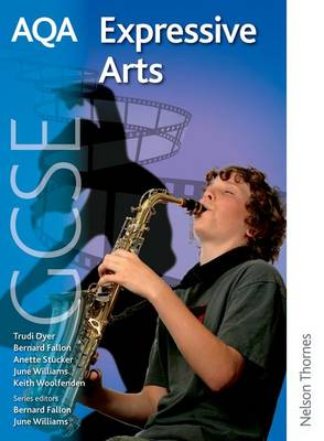 AQA Expressive Arts GCSE Student's Book by Bernard Fallon, June Williams, Anette Stucker, Trudi Dyer