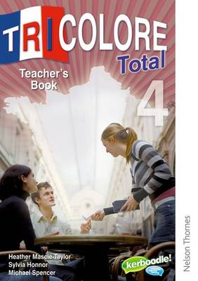 Tricolore Total 4 Teacher Book by Heather Mascie-Taylor, Michael Spencer, Sylvia Honnor