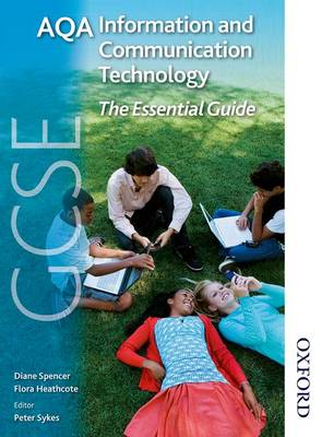 AQA GCSE Information and Communication Technology The Essential Guide by Diane Spencer, Flora Heathcote