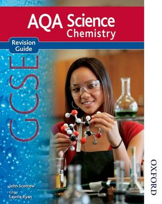 AQA Science GCSE Chemistry Revision Guide (2011 specification) by John Scottow