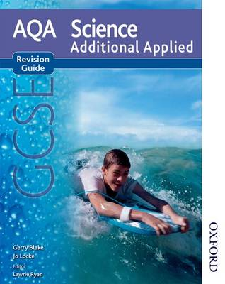 AQA Science GCSE Additional Applied Revision Guide by Gerry Blake, Jo Locke