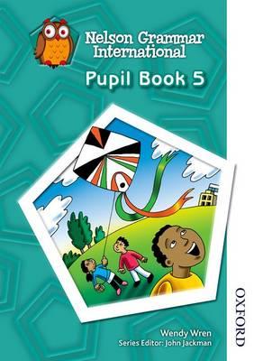 Nelson Grammar International Pupil Book 5 by Sarah Lindsay, Wendy Wren