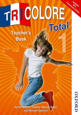 Tricolore Total 1 Teacher Book by Sylvia Honnor, Heather Mascie-Taylor, Michael Spencer