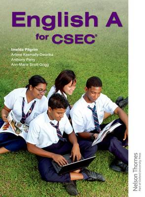 English A for CSEC by Imelda Pilgrim, Arlene Dwarika, Anthony Perry, Ann-Marie Scott-Grigg