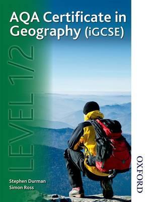 AQA Certificate in Geography (iGCSE) Level 1/2 by Simon Ross, Judith Canavan, Alison Rae, Stephen Durman