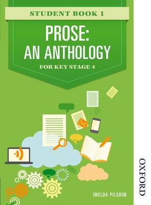 Prose: An Anthology for Key Stage 4 Student Book 1 by Imelda Pilgrim