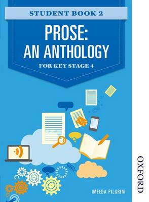 Prose: An Anthology for Key Stage 4 Student Book 2 by Imelda Pilgrim