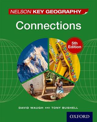 Nelson Key Geography Connections Student Book by David Waugh, Tony Bushell