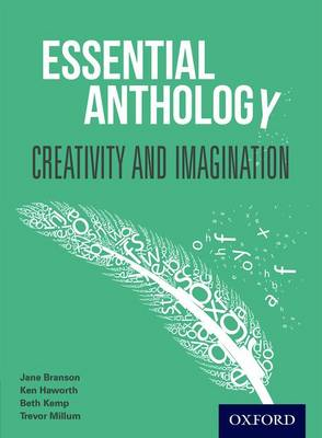 Essential Anthology: Creativity and Imagination Student Book by Jane Branson, Ken Haworth, Beth Kemp, Trevor Millum