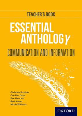 Essential Anthology: Communication and Information Teacher Book by Christine Brookes, Caroline Davis, Ken Haworth, Beth Kemp