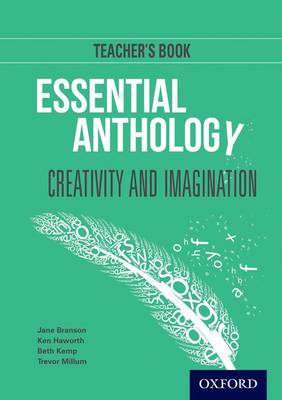 Essential Anthology: Creativity and Imagination Teacher Book by Jane Branson, Ken Haworth, Beth Kemp, Trevor Millum