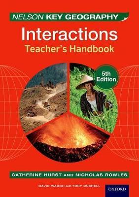 Nelson Key Geography Interactions Teacher's Handbook by David Waugh, Tony Bushell, Nick Rowles, Catherine Hurst