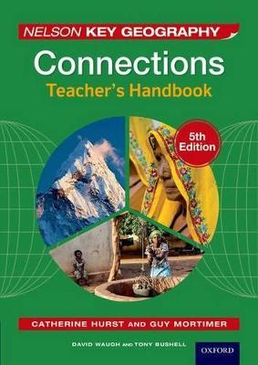 Nelson Key Geography Connections Teacher's Handbook by David Waugh, Tony Bushell, Guy Mortimer, Catherine Hurst