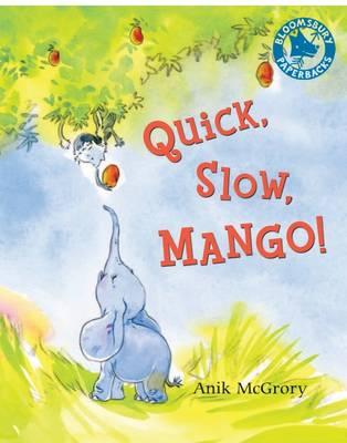 Quick, Slow, Mango! by Anik McGrory